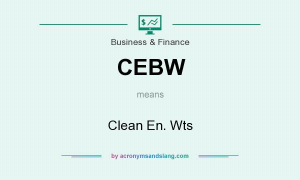 What does CEBW mean? It stands for Clean En. Wts