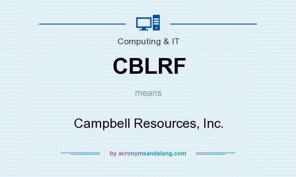 What does CBLRF mean? It stands for Campbell Resources, Inc.