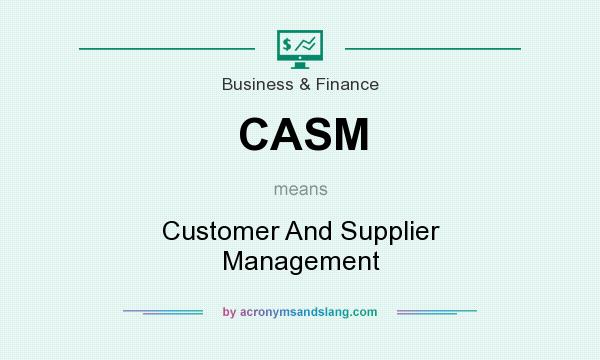 What does CASM mean? It stands for Customer And Supplier Management