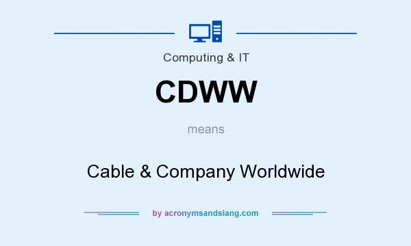 What does CDWW mean? It stands for Cable & Company Worldwide