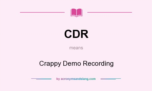 What does CDR mean? It stands for Crappy Demo Recording