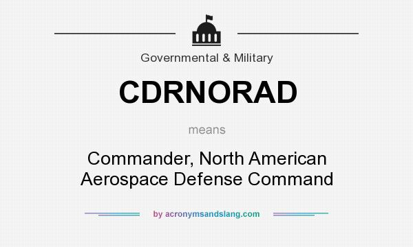 What does CDRNORAD mean? It stands for Commander, North American Aerospace Defense Command