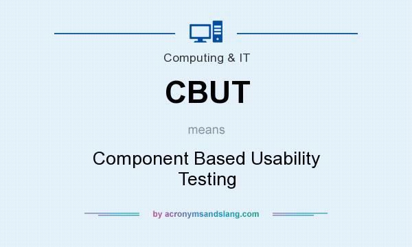 What does CBUT mean? It stands for Component Based Usability Testing