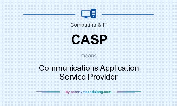What does CASP mean? It stands for Communications Application Service Provider