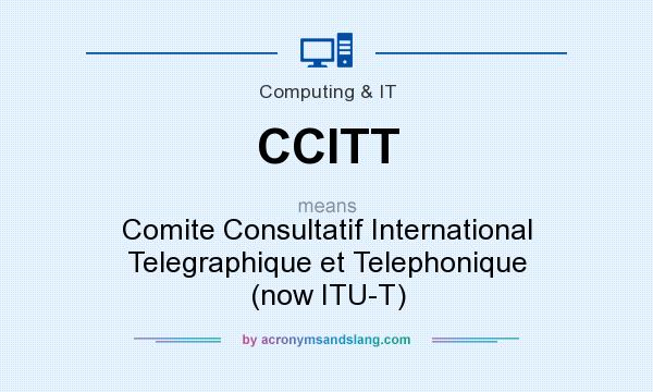 What does CCITT mean? It stands for Comite Consultatif International Telegraphique et Telephonique (now ITU-T)