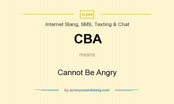 What does CBA mean? It stands for Cannot Be Angry