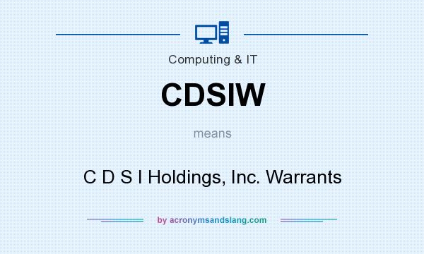 What does CDSIW mean? It stands for C D S I Holdings, Inc. Warrants