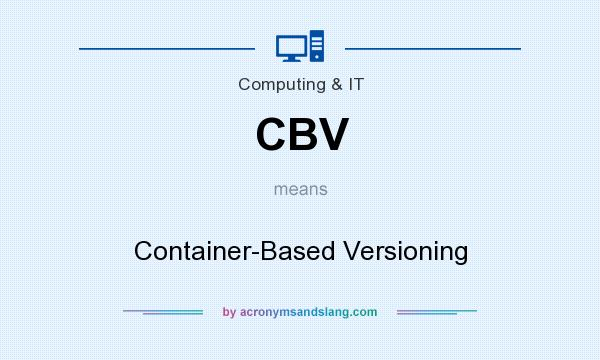 What does CBV mean? It stands for Container-Based Versioning