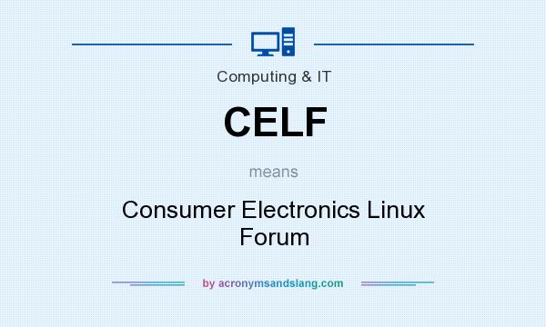 What does CELF mean? It stands for Consumer Electronics Linux Forum