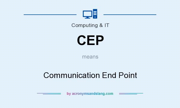 What does CEP mean? It stands for Communication End Point