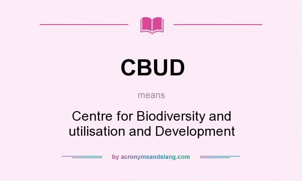 What does CBUD mean? It stands for Centre for Biodiversity and utilisation and Development