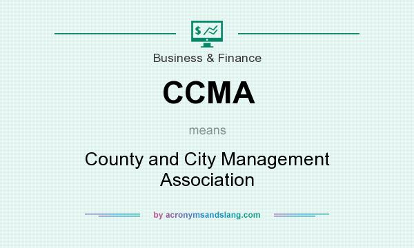 What does CCMA mean? It stands for County and City Management Association