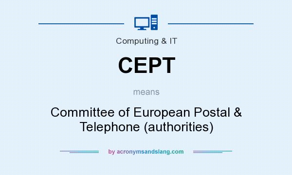 What does CEPT mean? It stands for Committee of European Postal & Telephone (authorities)
