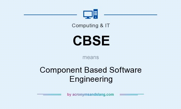 What does CBSE mean? It stands for Component Based Software Engineering