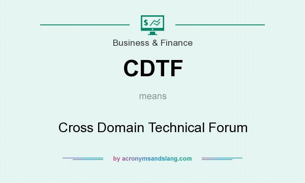 What does CDTF mean? It stands for Cross Domain Technical Forum