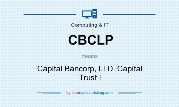 What does CBCLP mean? It stands for Capital Bancorp, LTD. Capital Trust I