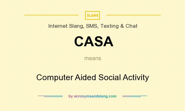 What does CASA mean? It stands for Computer Aided Social Activity