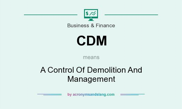 What does CDM mean? It stands for A Control Of Demolition And Management