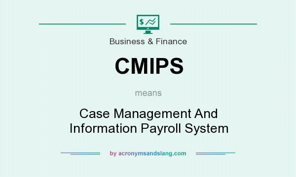 What does CMIPS mean? It stands for Case Management And Information Payroll System