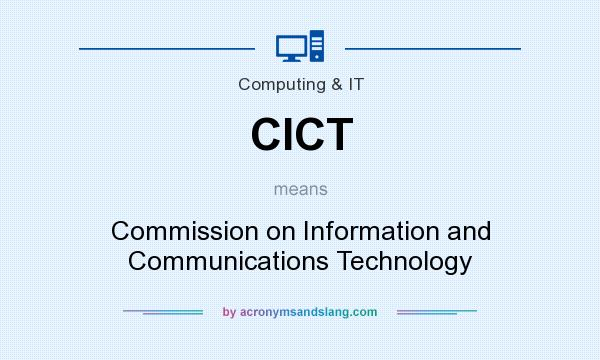 What does CICT mean? It stands for Commission on Information and Communications Technology