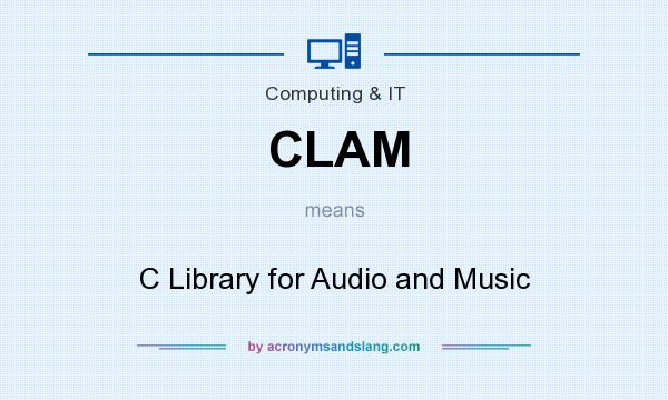 What does CLAM mean? It stands for C Library for Audio and Music
