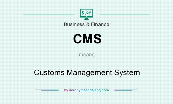 What does CMS mean? It stands for Customs Management System