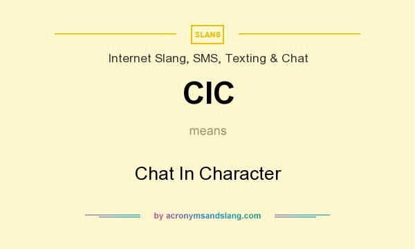 What does CIC mean? It stands for Chat In Character
