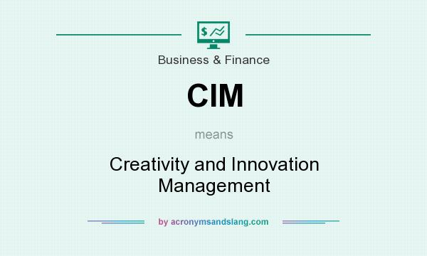 What does CIM mean? It stands for Creativity and Innovation Management