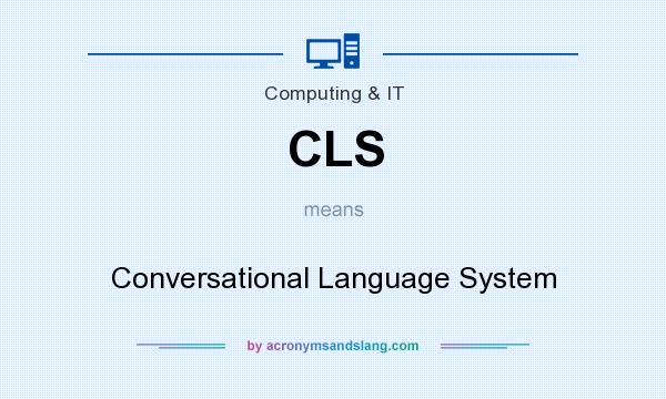 What does CLS mean? It stands for Conversational Language System