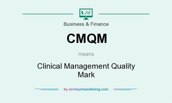 What does CMQM mean? It stands for Clinical Management Quality Mark