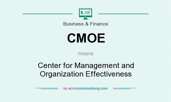 What does CMOE mean? It stands for Center for Management and Organization Effectiveness