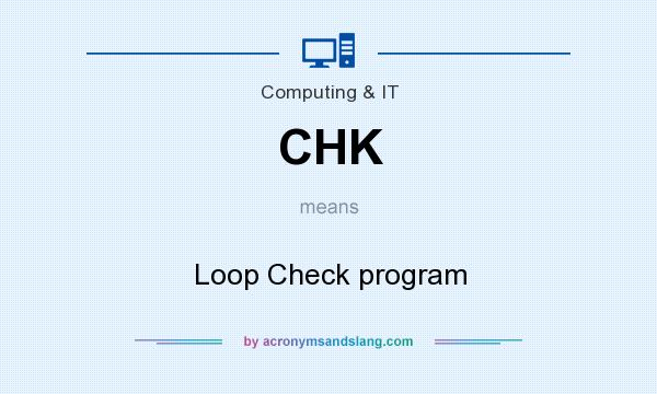 What does CHK mean? It stands for Loop Check program