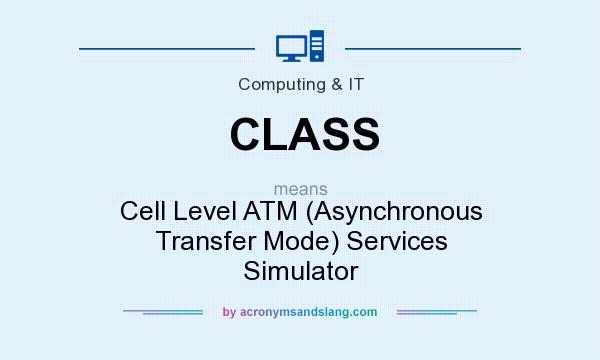 What does CLASS mean? It stands for Cell Level ATM (Asynchronous Transfer Mode) Services Simulator
