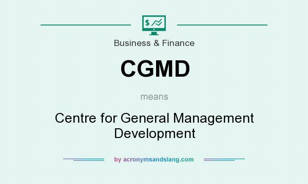 What does CGMD mean? It stands for Centre for General Management Development