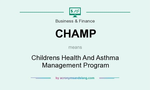 What does CHAMP mean? It stands for Childrens Health And Asthma Management Program