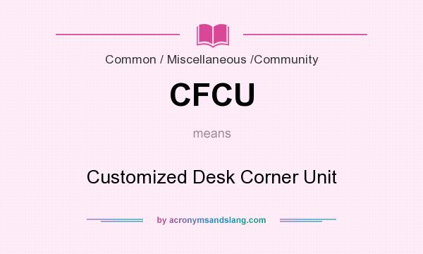 What does CFCU mean? It stands for Customized Desk Corner Unit