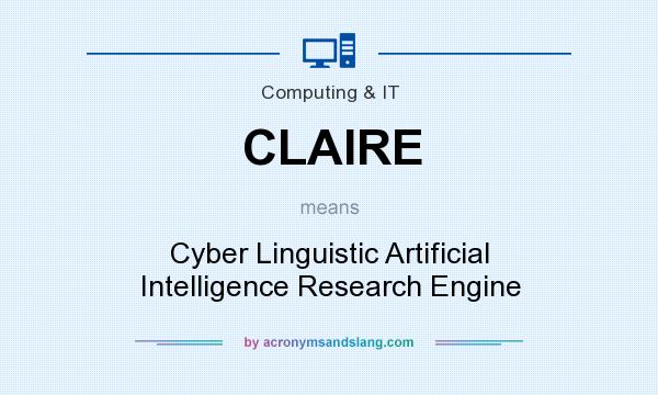 What does CLAIRE mean? It stands for Cyber Linguistic Artificial Intelligence Research Engine