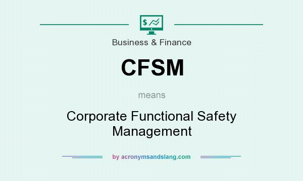 What does CFSM mean? It stands for Corporate Functional Safety Management