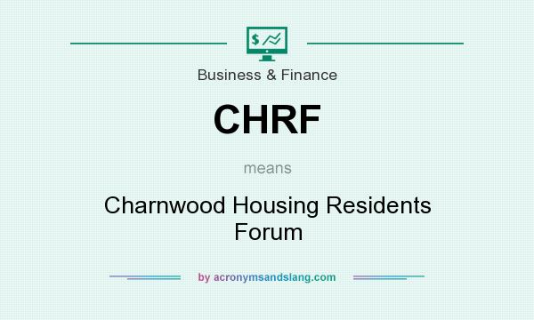What does CHRF mean? It stands for Charnwood Housing Residents Forum