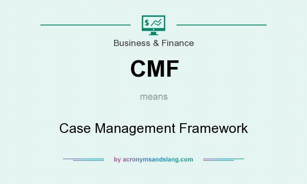 What does CMF mean? It stands for Case Management Framework