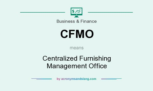What does CFMO mean? It stands for Centralized Furnishing Management Office