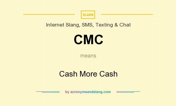 What does CMC mean? It stands for Cash More Cash