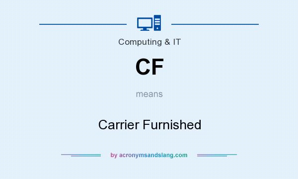 What does CF mean? It stands for Carrier Furnished