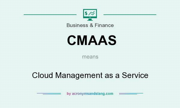 What does CMAAS mean? It stands for Cloud Management as a Service