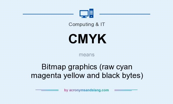 What does CMYK mean? It stands for Bitmap graphics (raw cyan magenta yellow and black bytes)