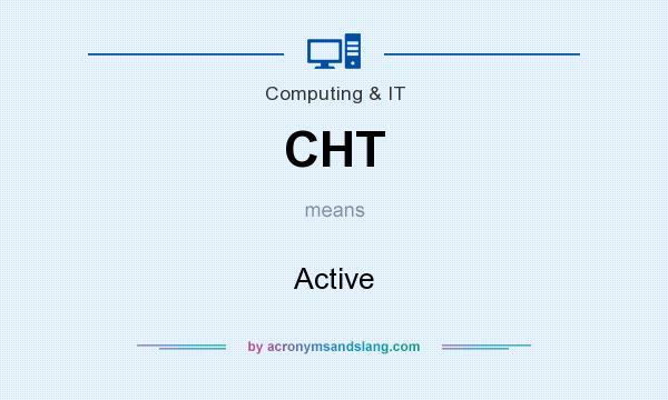 What does CHT mean? It stands for Active