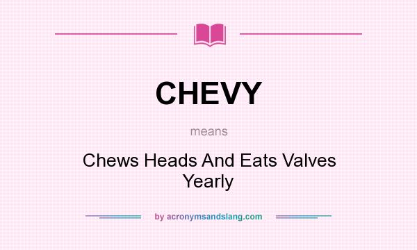 What Does Chevy Stand For >> Chevy Chews Heads And Eats Valves Yearly In Undefined By