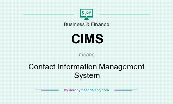 What does CIMS mean? It stands for Contact Information Management System