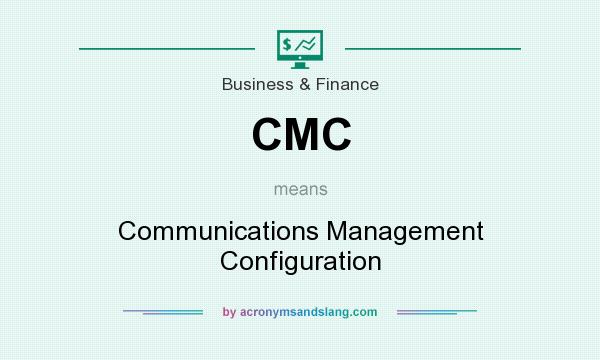 What does CMC mean? It stands for Communications Management Configuration