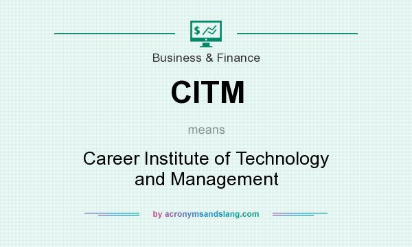 What does CITM mean? It stands for Career Institute of Technology and Management